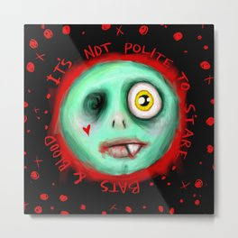 IT'S NOT POLITE TO STARE Metal Print
