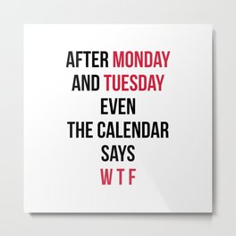 Monday, Tuesday, WTF Funny Quote Metal Print