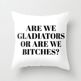 are we gladiators Throw Pillow
