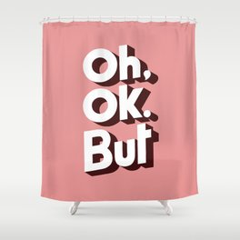 Oh, Ok, but... Shower Curtain