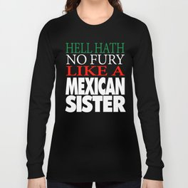 Gift For Mexican Sister Hell hath no fury Long Sleeve T-shirt