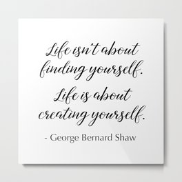Life is about creating yourself - George Bernard Shaw Metal Print