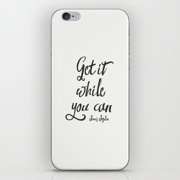 Get is while you can iPhone Skin