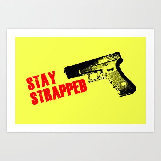 Stay Strapped Art Print