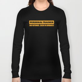 Funny Personal Trainer Design Personal trainer no refunds cash in advance Long Sleeve T-shirt