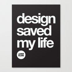 design saved my life Canvas Print