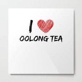 I Love Oolong Tea Metal Print