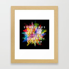 Sometimes All You Need Is A Little Splash Of Colour Framed Art Print