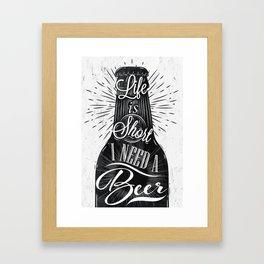 Beer life is short I need a beer Framed Art Print