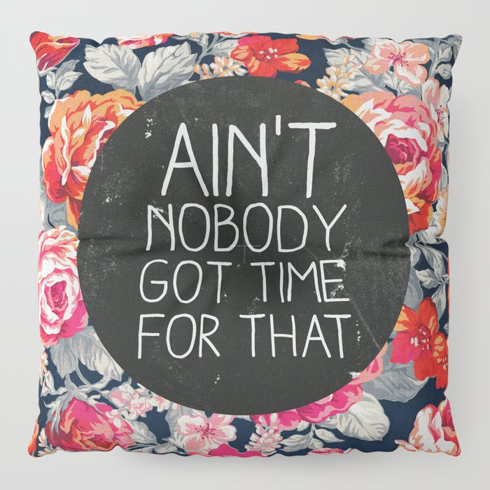 Ain't Nobody Got Time For That Floor Pillow
