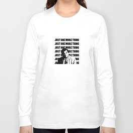 Just one more thing Long Sleeve T-shirt