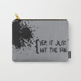 Yep, it just hit the fan. Carry-All Pouch