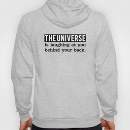 The universe is laughing at you behind your back Hoody