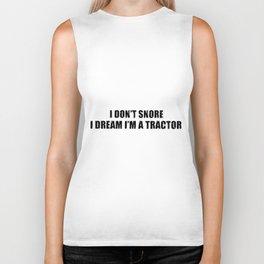 I dont snore I dream I am a tractor trucker Biker Tank