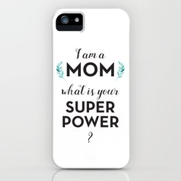 I am a Mom, what is your Super Power? iPhone Case