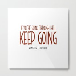 Going Through Hell Quote - Winston Churchill Metal Print