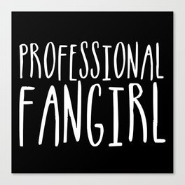 Professional fangirl inverted Canvas Print