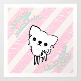 Chihuahualicious - Big Heart in Tiny Body Art Print