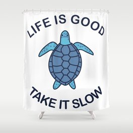 Life Is Good Take It Slow Shower Curtain