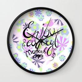 Enjoy life! Enjoy every moment! Wall Clock