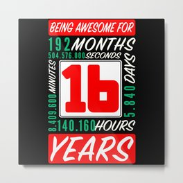 16th Birthday 16 Years Months Days Being Awesome Metal Print