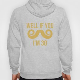 Well If You Mustache I'm 30 Funny 30th Birthday Hoody