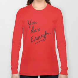 You are enough. Long Sleeve T-shirt