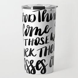 Good things come to those who work their asses off quote Travel Mug