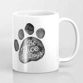 Be Nice To Dogs Coffee Mug