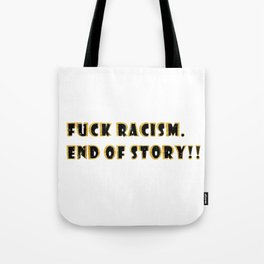 Fuck racism. End of story!! Tote Bag