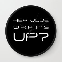 HEY JUDE WHAT'S UP? Wall Clock
