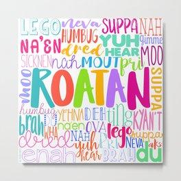 ROATAN - ISLAND SLAGN Metal Print