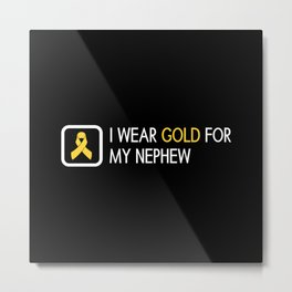 Childhood Cancer: Gold For My Nephew Metal Print