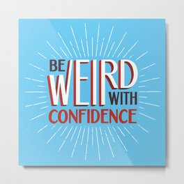 Be Weird With Confidence Metal Print