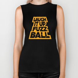 Laugh it up fuzz ball Biker Tank