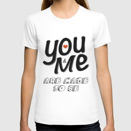 You & Me Are Made to Be T-shirt