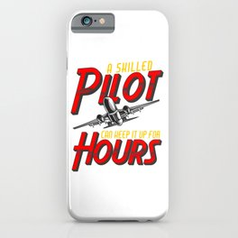 Funny A Skilled Pilot Can Keep It Up For Hours Pun iPhone Case