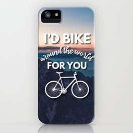 """""""I'd bike around the world for you"""" iPhone Case"""