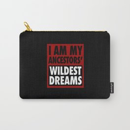 I AM MY ANCESTORS' WILDEST DREAMS Carry-All Pouch