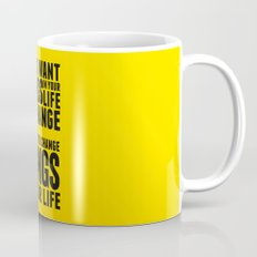 If you want things in your life to change Mug