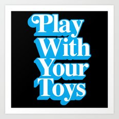 Play With Your Toys Art Print