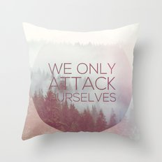 We Only Attack Ourselves Throw Pillow