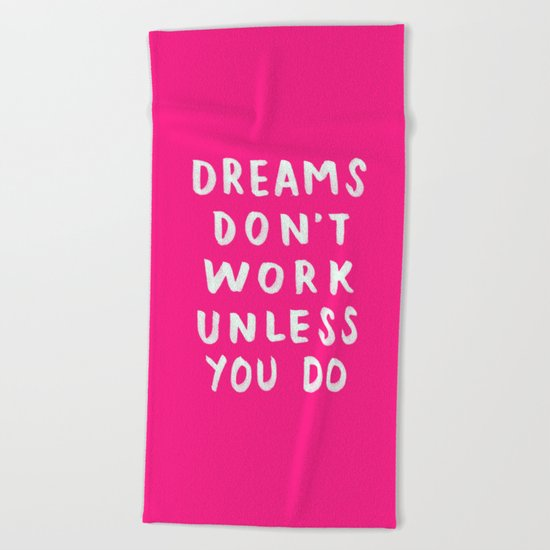 Dreams Don't Work Unless You Do - Pink & White Typography 02 Beach Towel