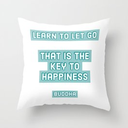 """""""Learn to let go. That is the key to happiness."""" Buddha Throw Pillow"""