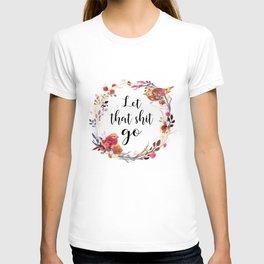 Let That Shit Go T-shirt