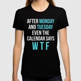 After Monday and Tuesday Even The Calendar Says WTF (Black) T-shirt