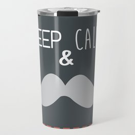 keep calm & moustache it Travel Mug