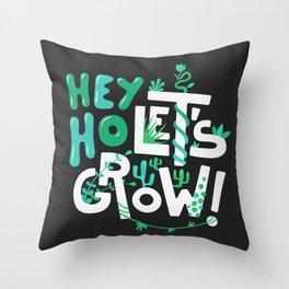 Hey ho ! Let's grow ! Throw Pillow