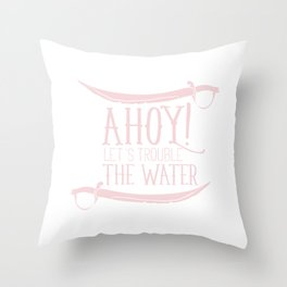 Ahoy Lets Trouble The Water Funny Pirate Throw Pillow