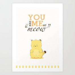 "You had me at ""meow"" Art Print"
